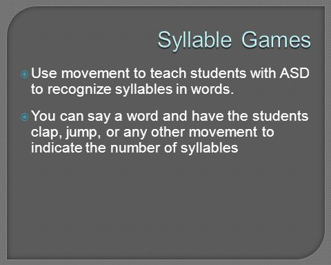 Syllable Games Use movement to teach students with ASD to recognize syllables in words.