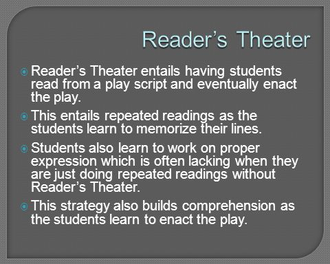 Reader's Theater Reader's Theater entails having students read from a play script and eventually enact the play.