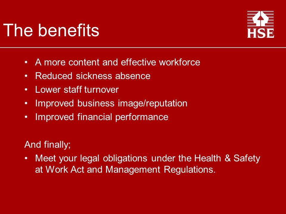 The benefits A more content and effective workforce