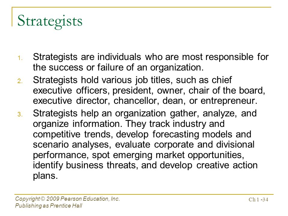 Strategists Strategists are individuals who are most responsible for the success or failure of an organization.