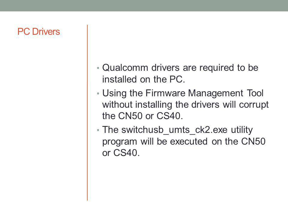 PC Drivers Qualcomm drivers are required to be installed on the PC.