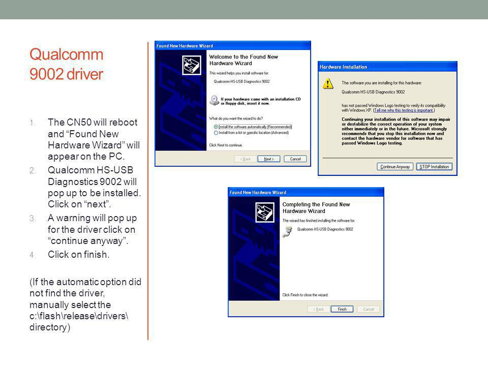 Qualcomm 9002 driver The CN50 will reboot and Found New Hardware Wizard will appear on the PC.