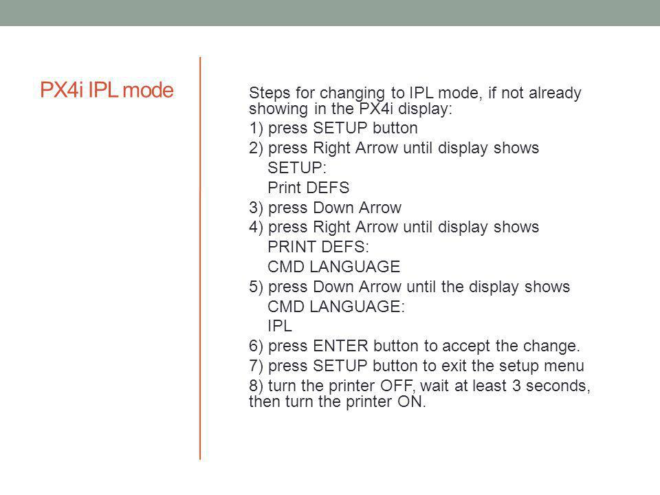 PX4i IPL mode Steps for changing to IPL mode, if not already showing in the PX4i display: 1) press SETUP button.