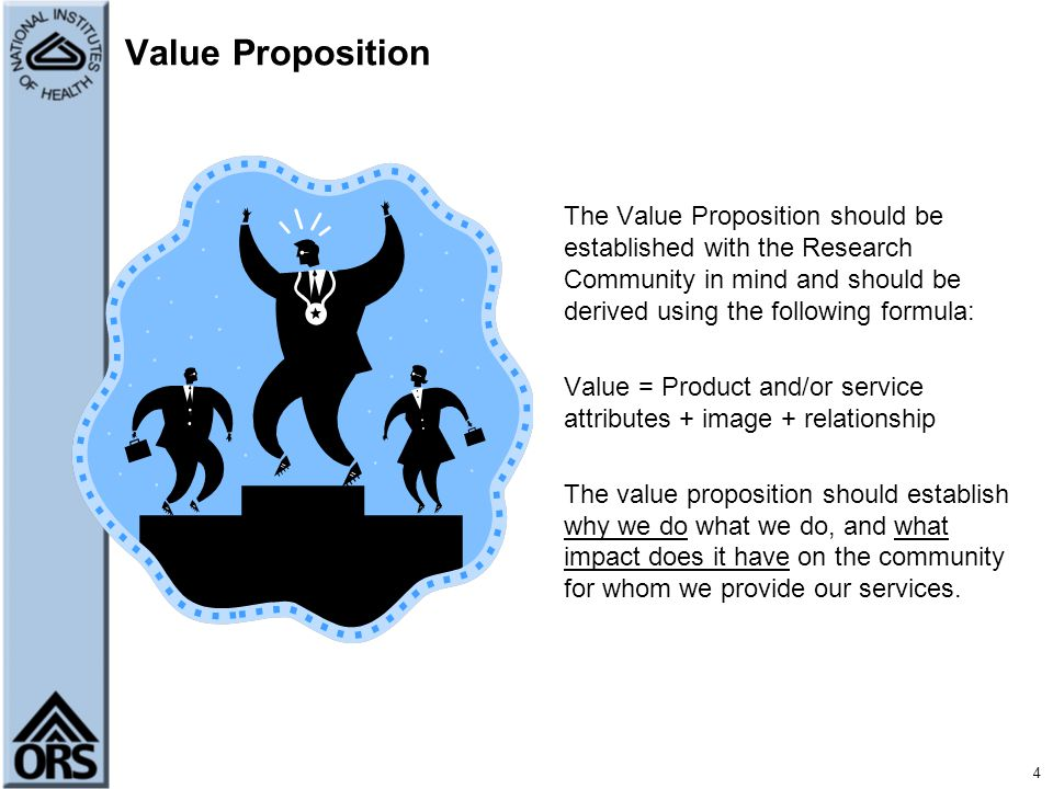 Value Proposition The Value Proposition should be established with the Research Community in mind and should be derived using the following formula:
