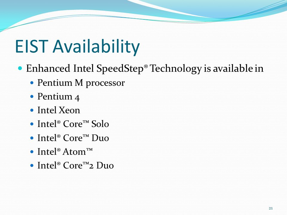 EIST Availability Enhanced Intel SpeedStep® Technology is available in