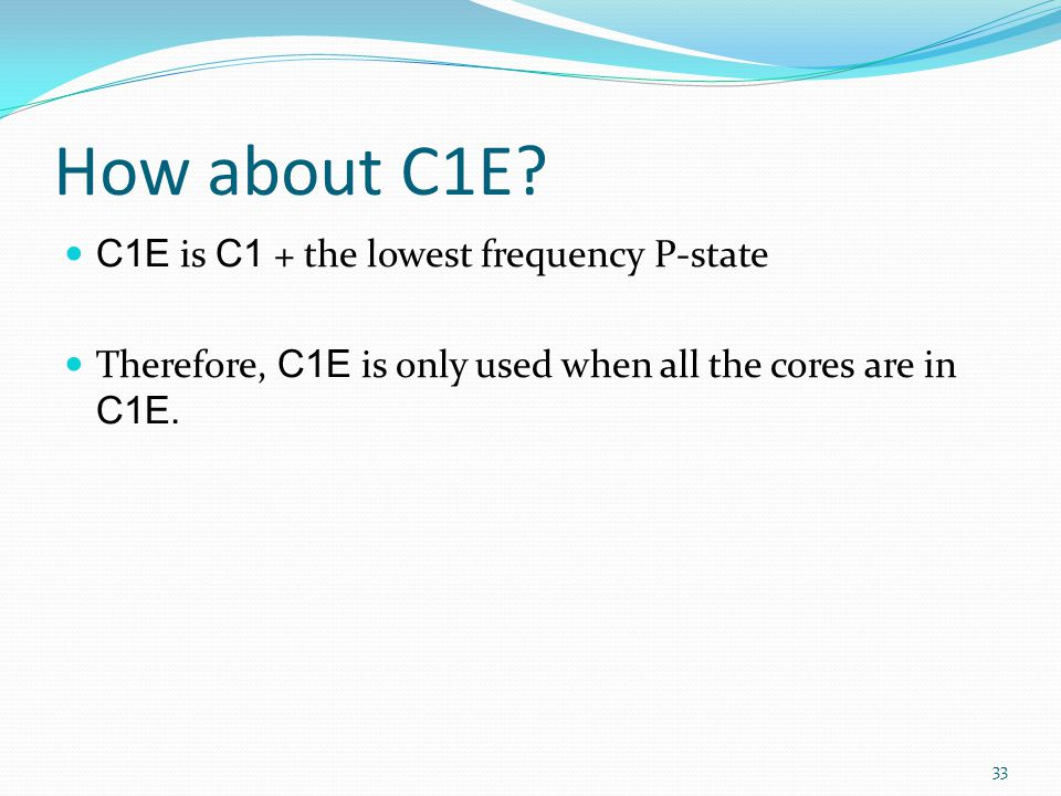 How about C1E C1E is C1 + the lowest frequency P-state