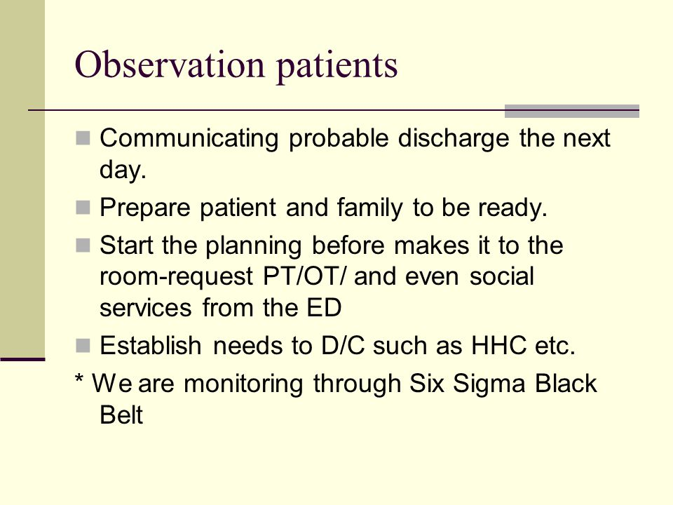 Observation patients Communicating probable discharge the next day.