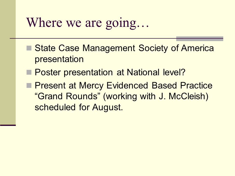 Where we are going… State Case Management Society of America presentation. Poster presentation at National level