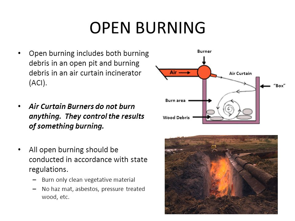 OPEN BURNING Open burning includes both burning debris in an open pit and burning debris in an air curtain incinerator (ACI).