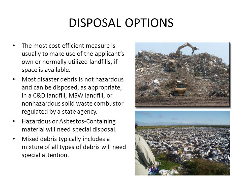 DISPOSAL OPTIONS The most cost-efficient measure is usually to make use of the applicant's own or normally utilized landfills, if space is available.