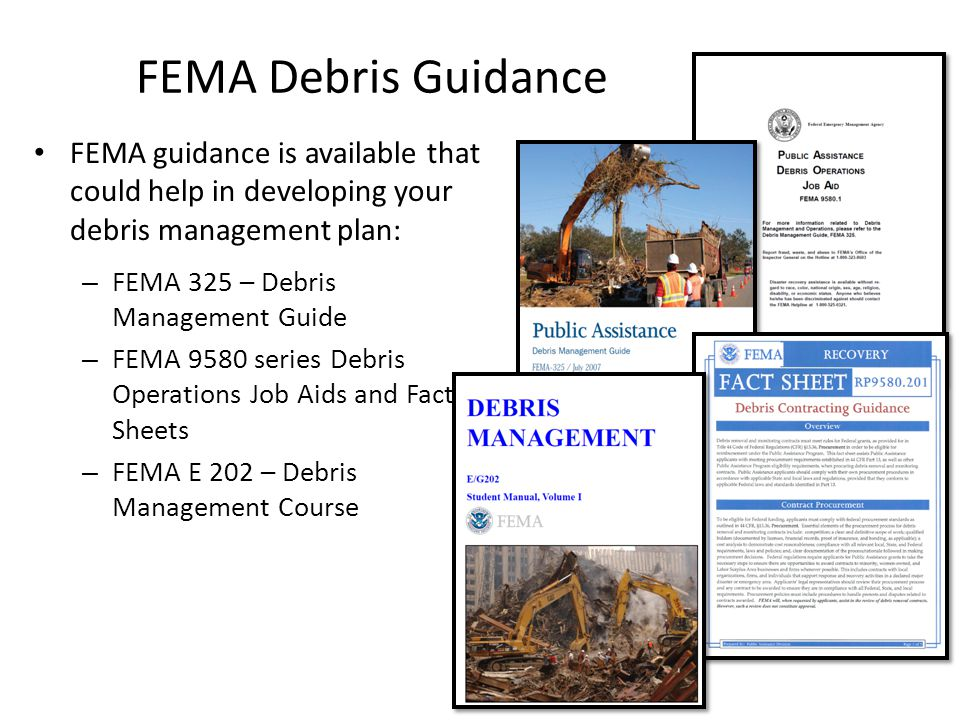 FEMA Debris Guidance FEMA guidance is available that could help in developing your debris management plan: