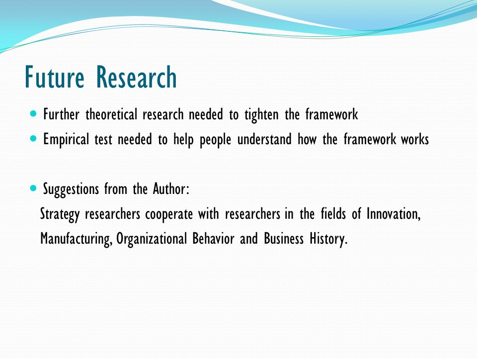 Future Research Further theoretical research needed to tighten the framework.