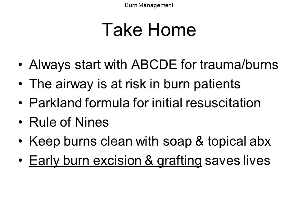 Take Home Always start with ABCDE for trauma/burns