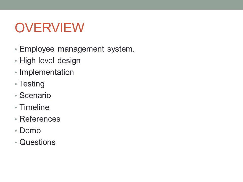 OVERVIEW Employee management system. High level design Implementation