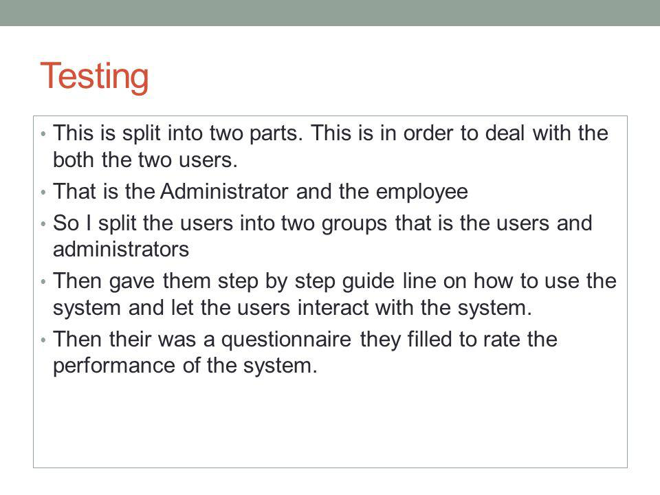 Testing This is split into two parts. This is in order to deal with the both the two users. That is the Administrator and the employee.