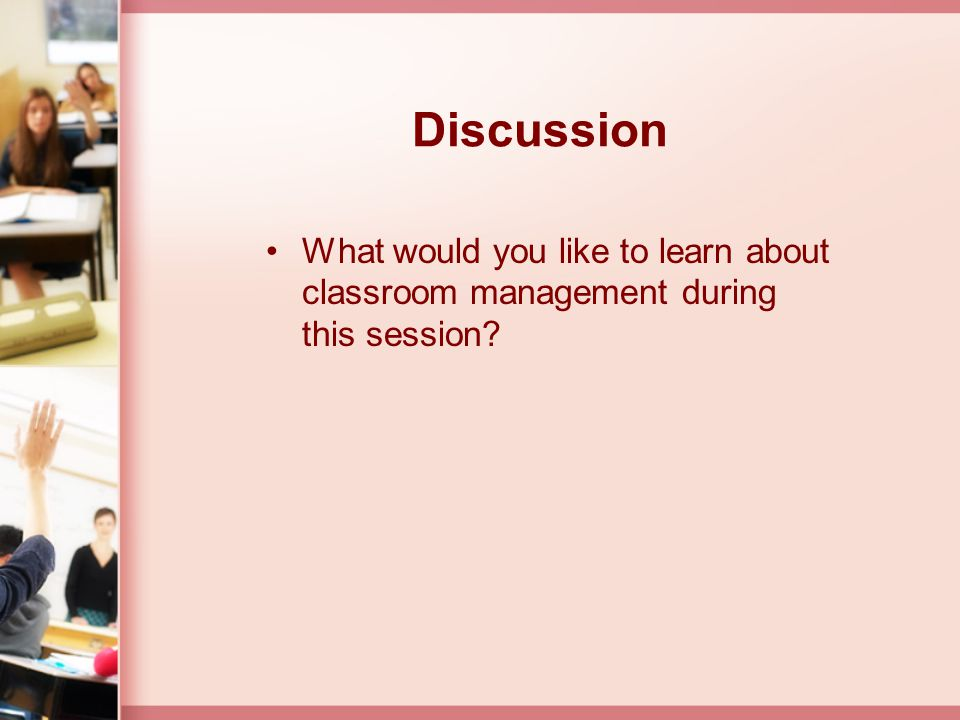 Discussion What would you like to learn about classroom management during this session Use summary of the activity as lead in.