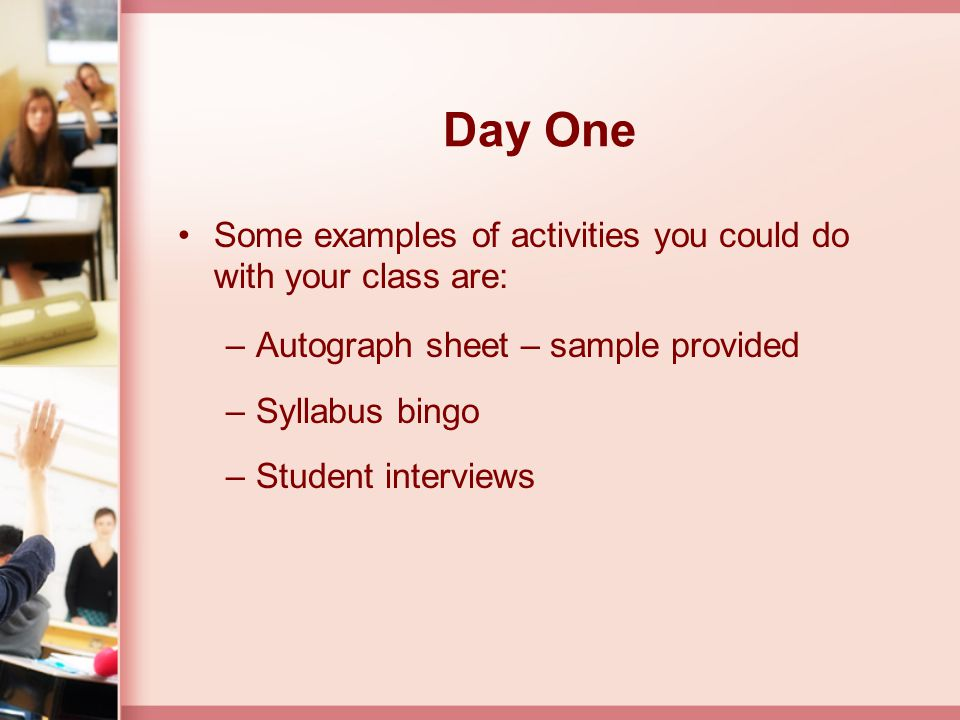 Day One Some examples of activities you could do with your class are: