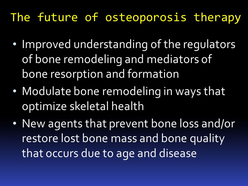 The future of osteoporosis therapy