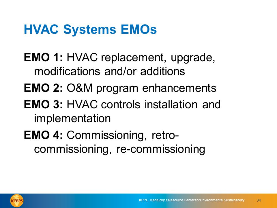 HVAC Systems EMOs EMO 1: HVAC replacement, upgrade, modifications and/or additions. EMO 2: O&M program enhancements.