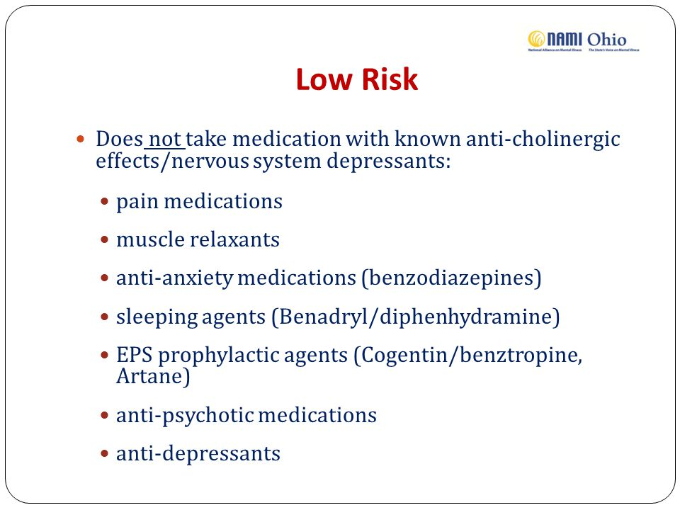 Low Risk Does not take medication with known anti-cholinergic effects/nervous system depressants: pain medications.