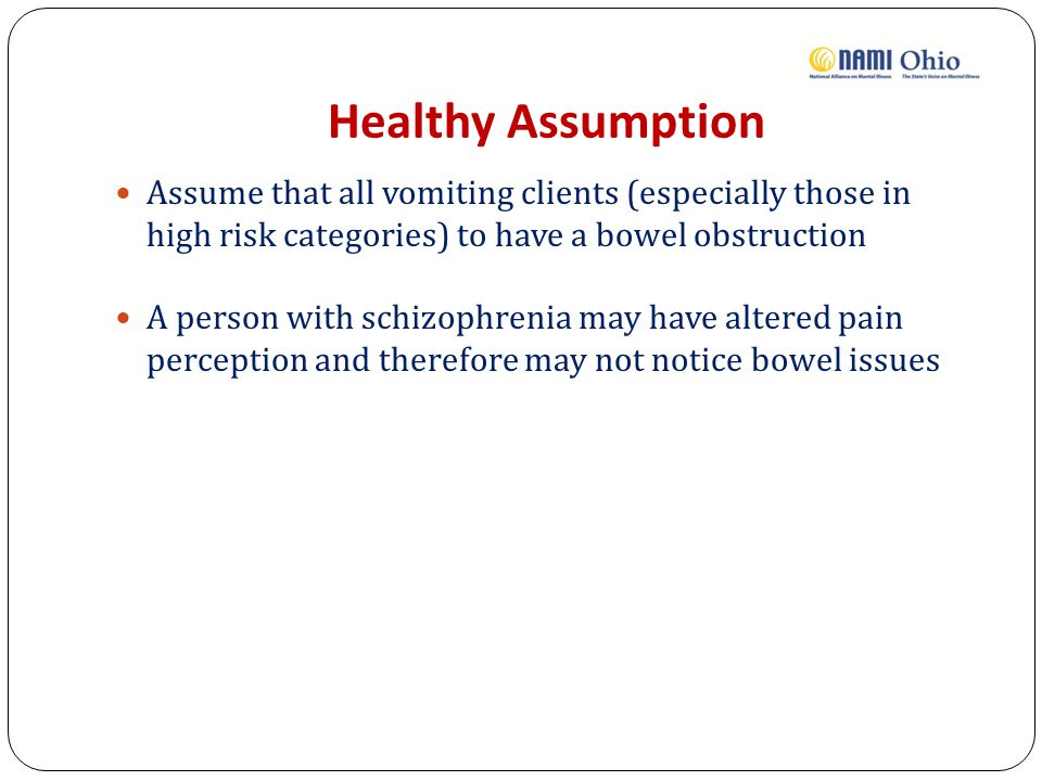 Healthy Assumption Assume that all vomiting clients (especially those in high risk categories) to have a bowel obstruction.