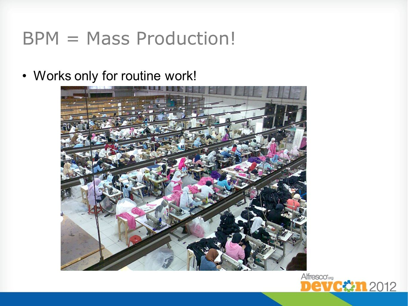 BPM = Mass Production! Works only for routine work!