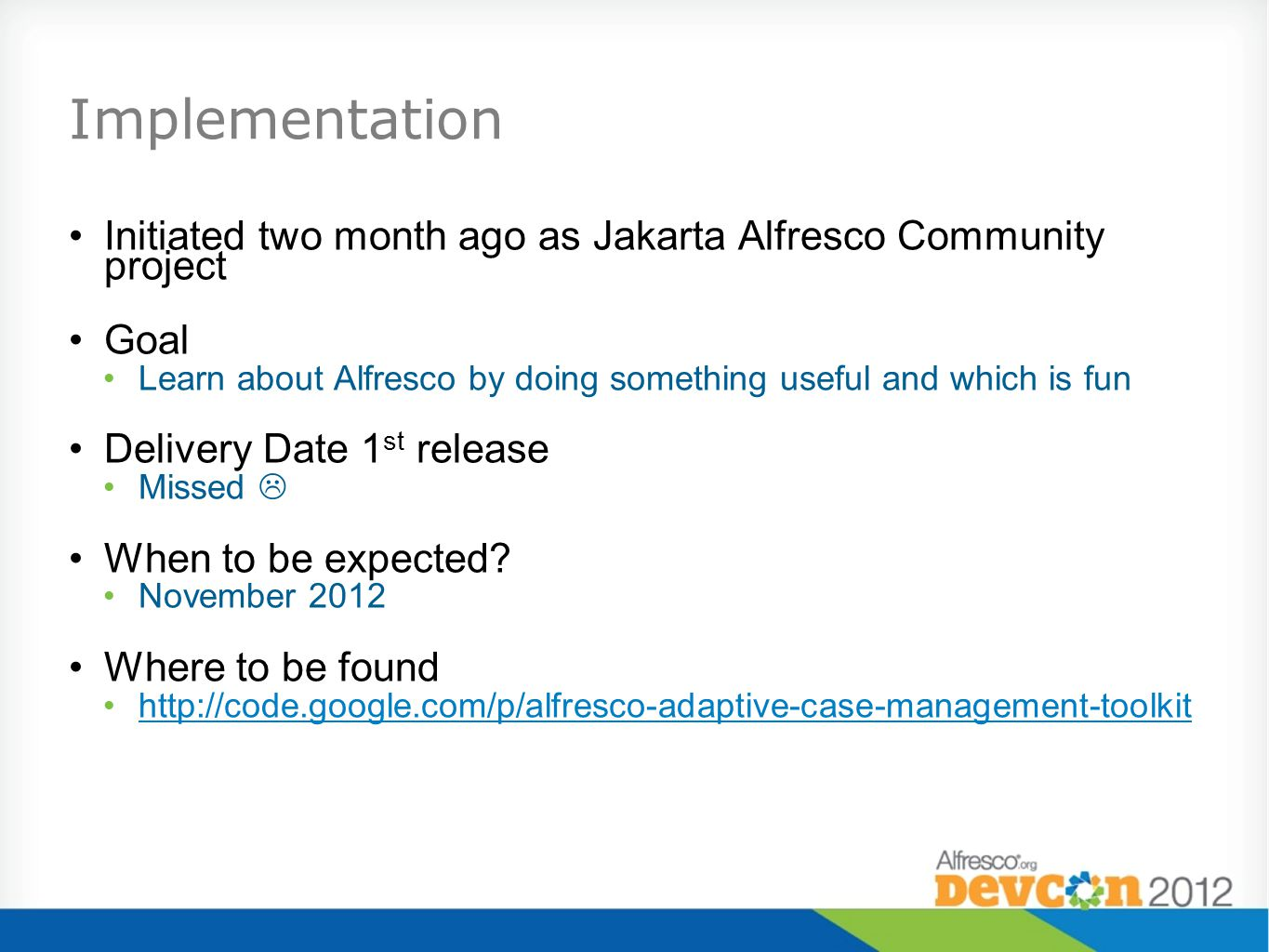 Implementation Initiated two month ago as Jakarta Alfresco Community project. Goal.