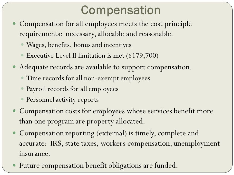 Compensation Compensation for all employees meets the cost principle requirements: necessary, allocable and reasonable.