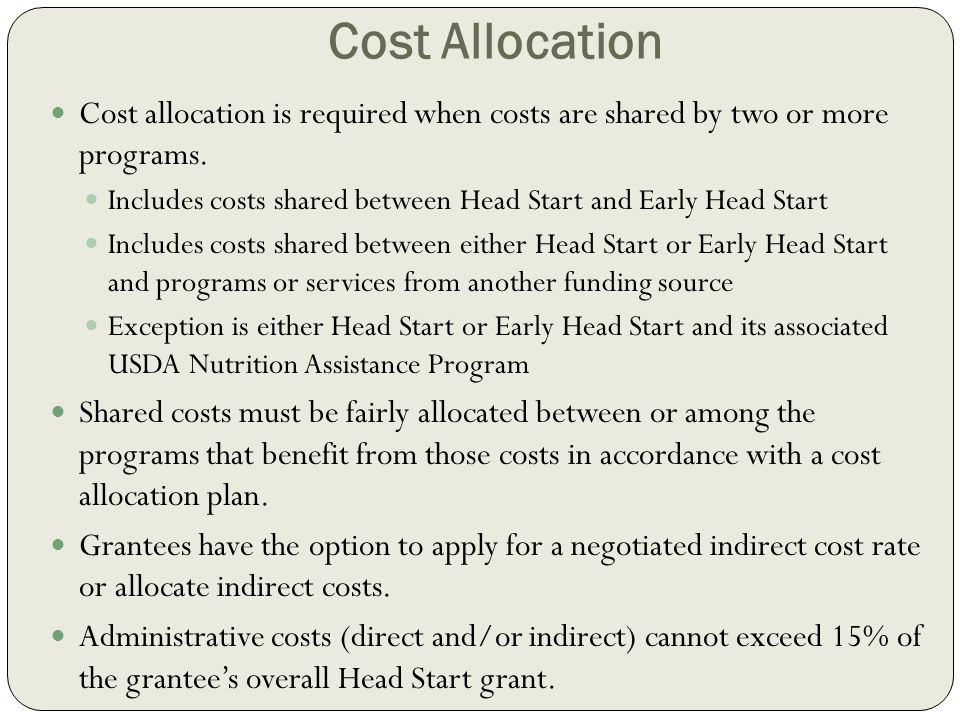Cost Allocation Cost allocation is required when costs are shared by two or more programs.