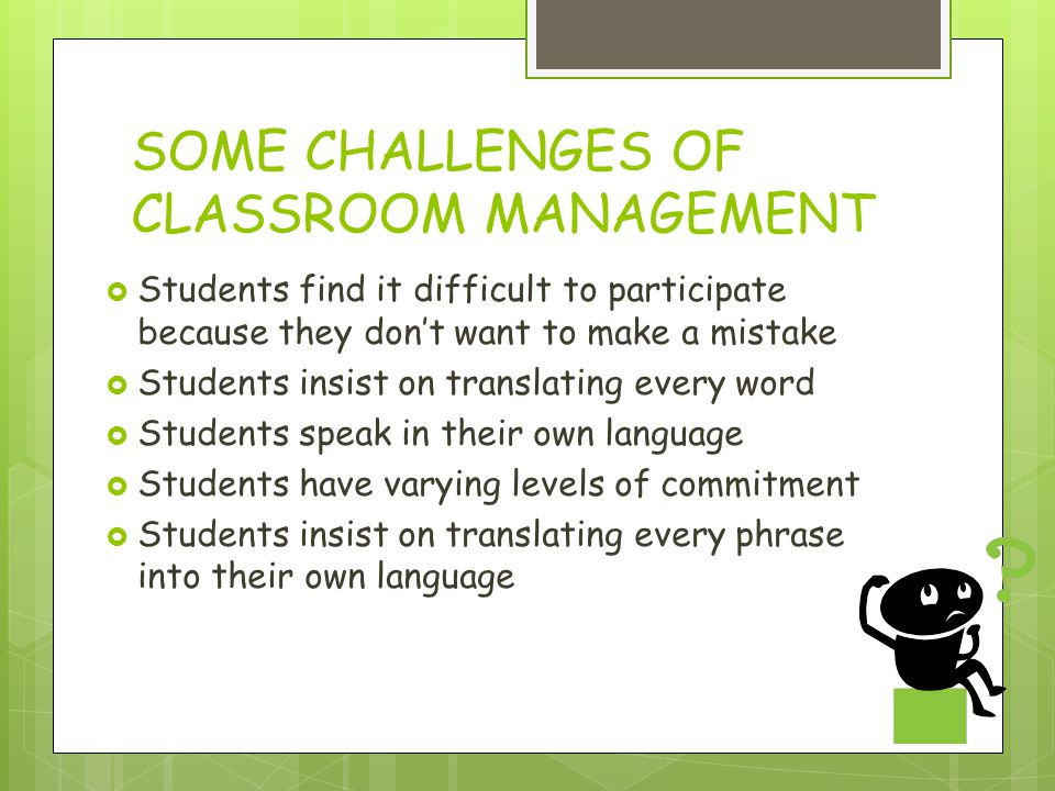 SOME CHALLENGES OF CLASSROOM MANAGEMENT