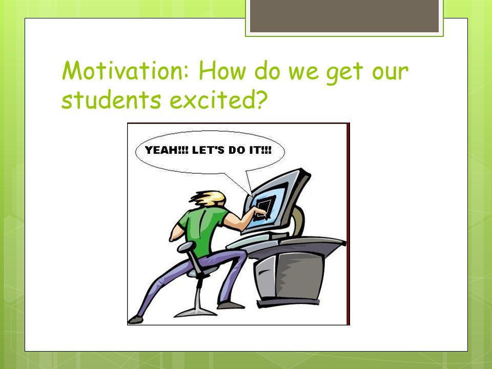 Motivation: How do we get our students excited