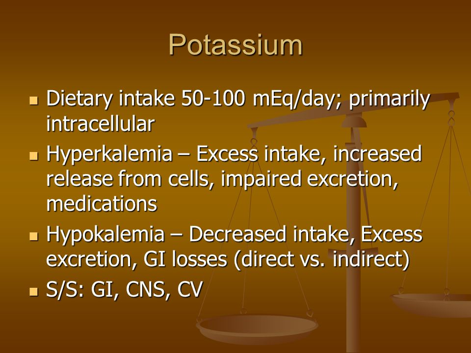 Potassium Dietary intake 50-100 mEq/day; primarily intracellular
