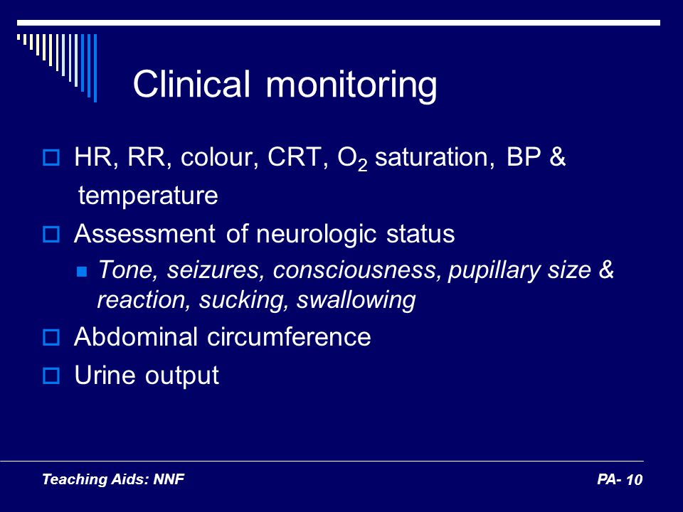 Clinical monitoring HR, RR, colour, CRT, O2 saturation, BP &