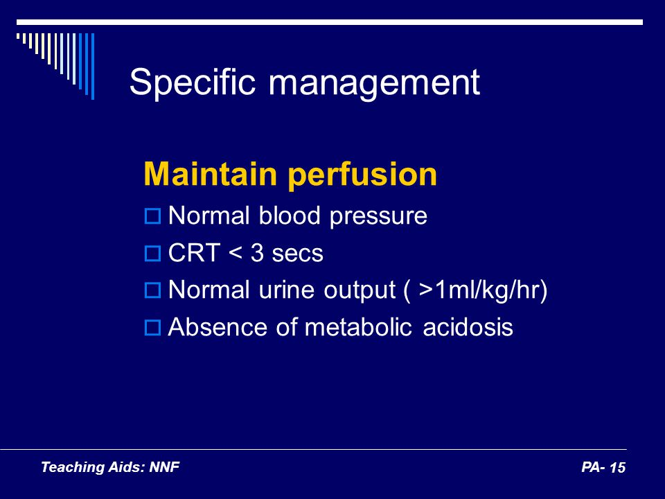 Specific management Maintain perfusion Normal blood pressure