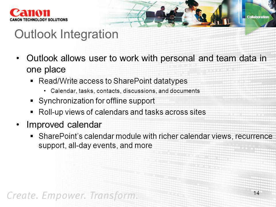 Collaboration Outlook Integration. Outlook allows user to work with personal and team data in one place.
