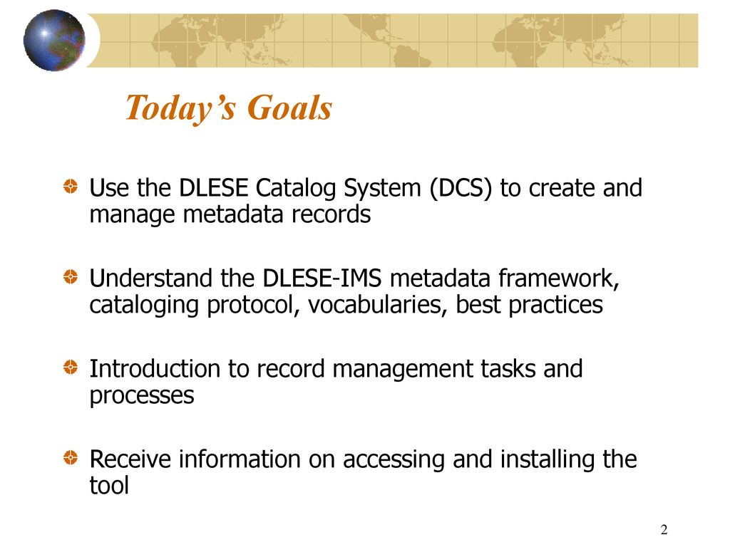 Today's Goals Use the DLESE Catalog System (DCS) to create