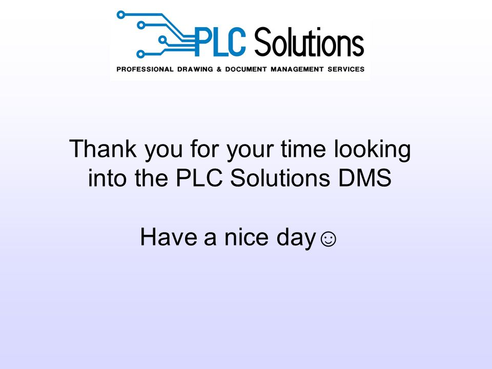 Thank you for your time looking into the PLC Solutions DMS Have a nice day☺