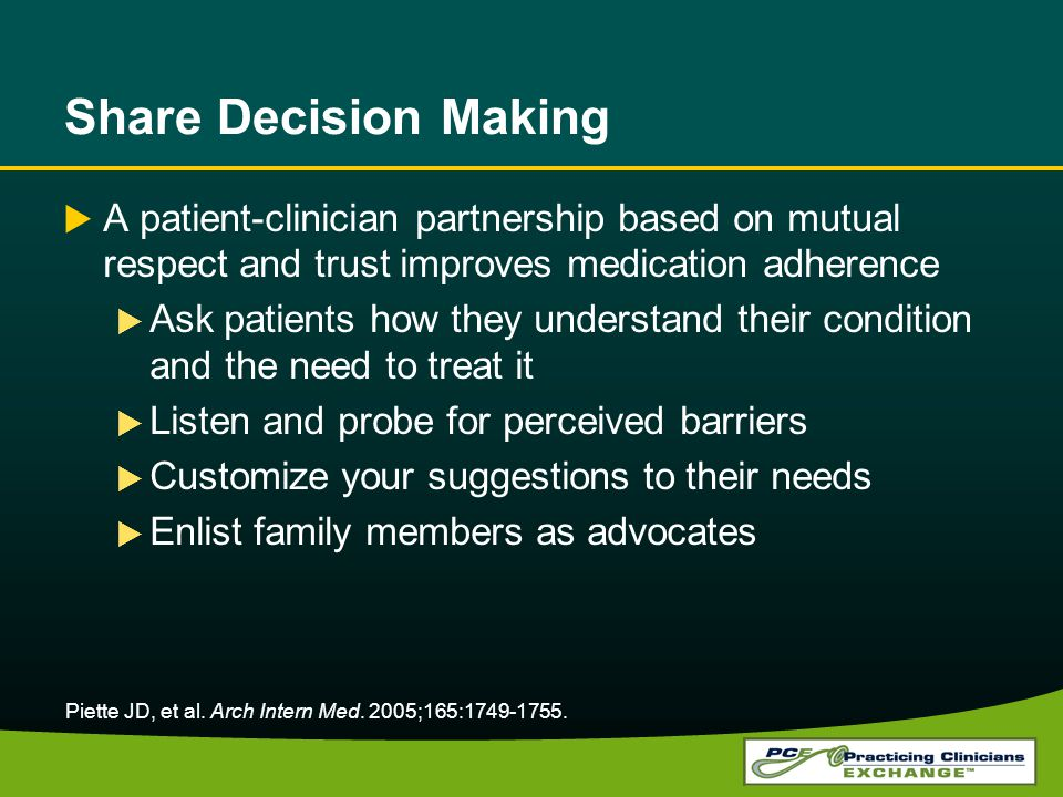 Share Decision Making A patient-clinician partnership based on mutual respect and trust improves medication adherence.