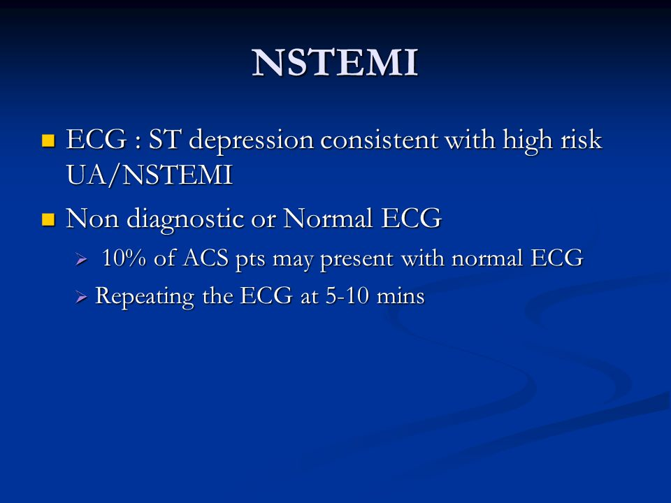 NSTEMI ECG : ST depression consistent with high risk UA/NSTEMI