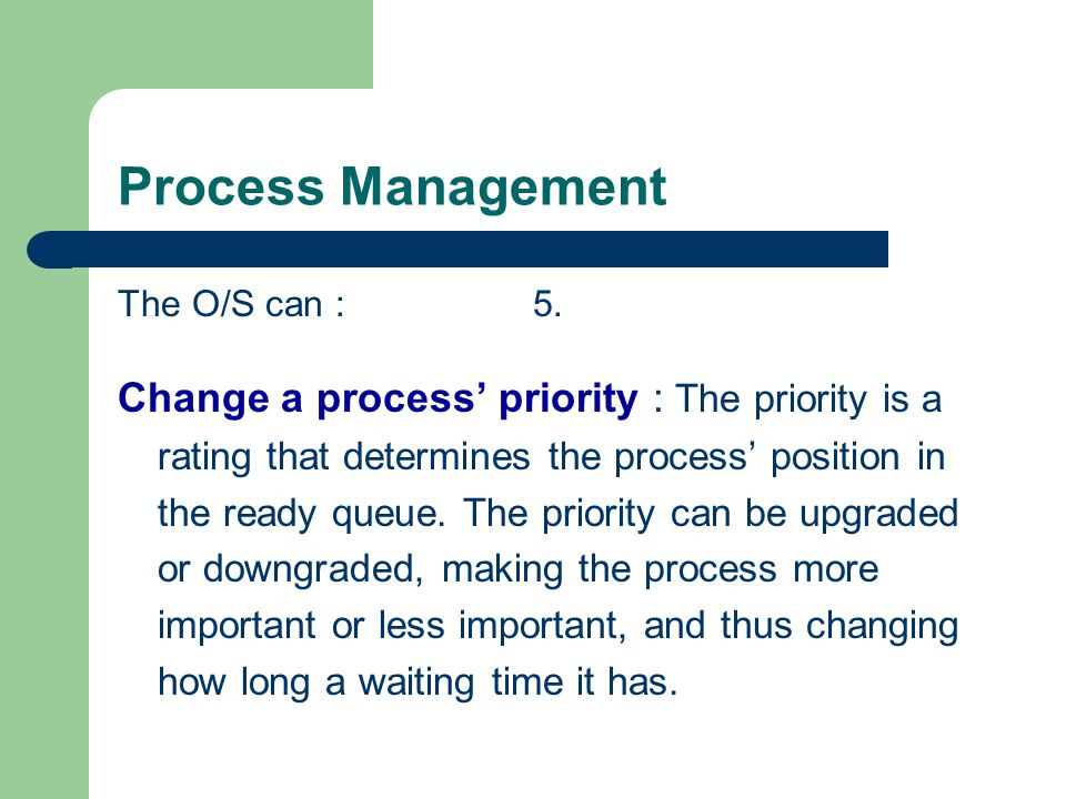 Process Management The O/S can : 5.