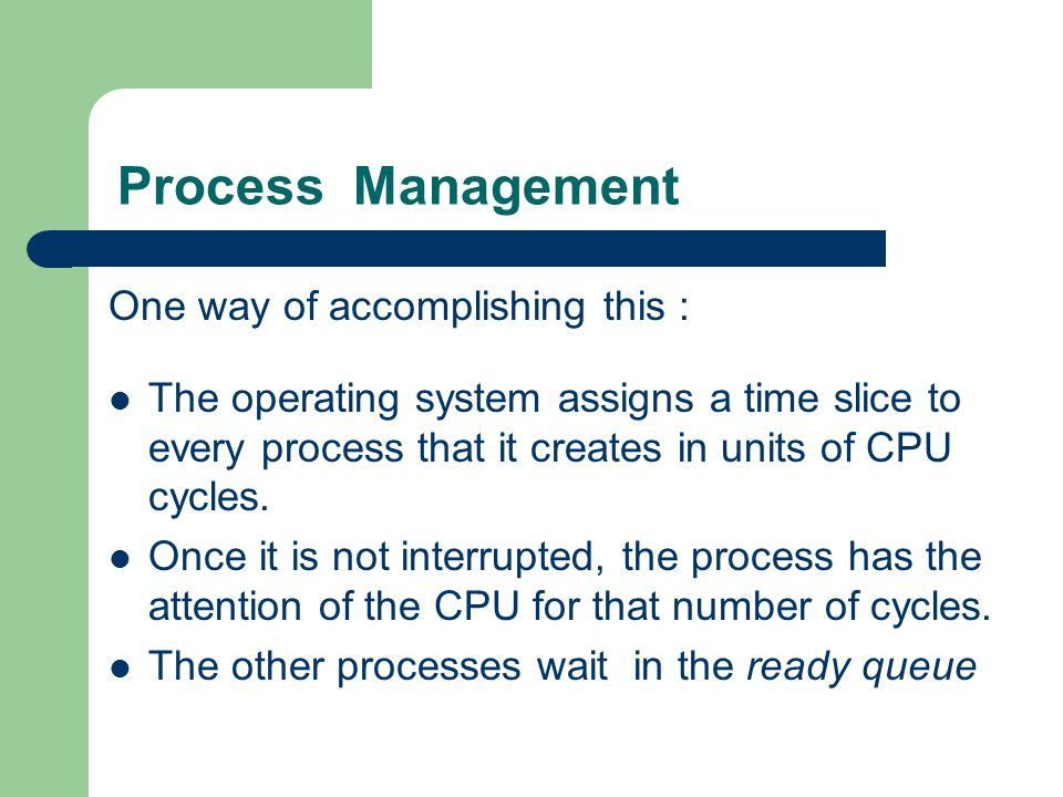 Process Management One way of accomplishing this :