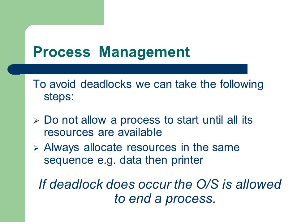 If deadlock does occur the O/S is allowed to end a process.
