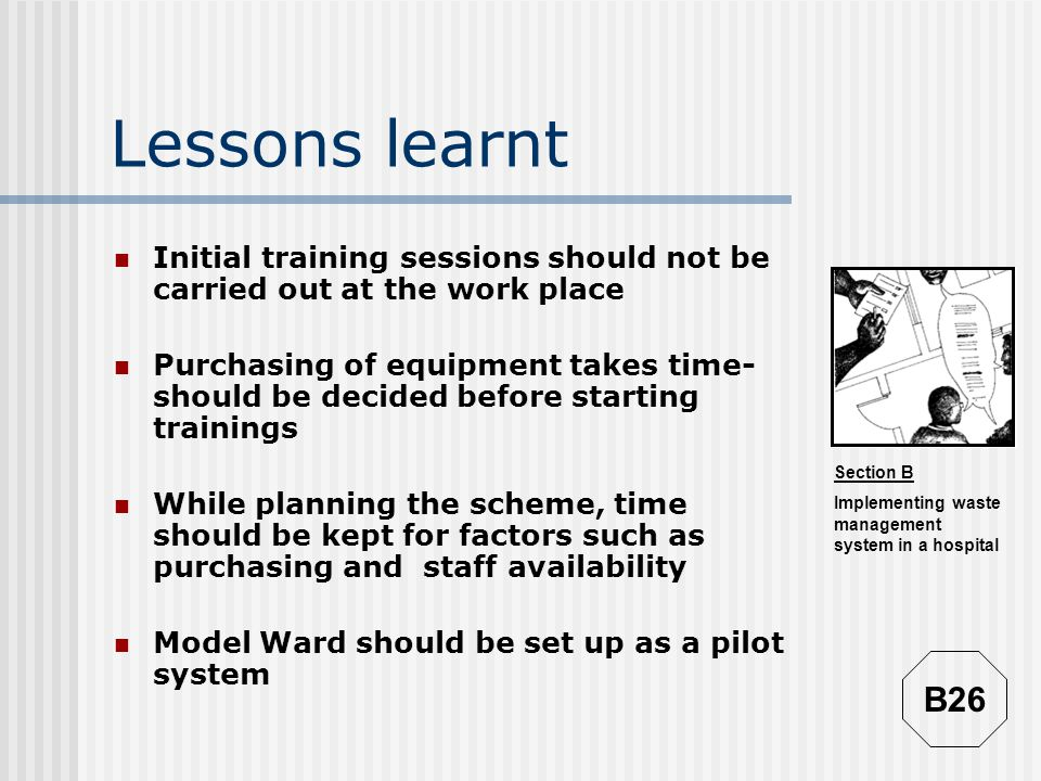 Lessons learnt Initial training sessions should not be carried out at the work place.