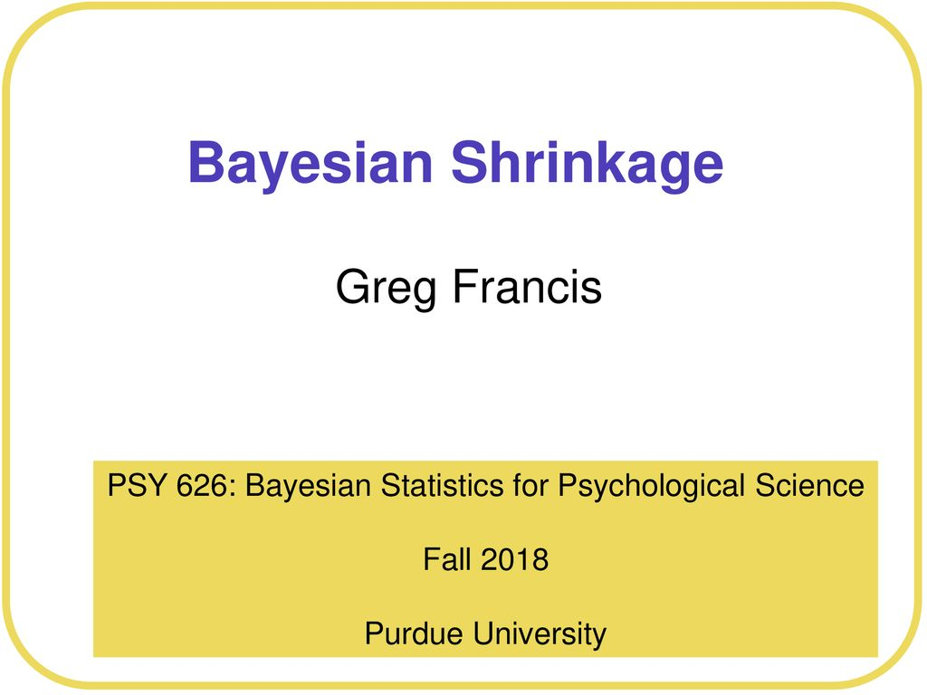 PSY 626: Bayesian Statistics for Psychological Science - ppt