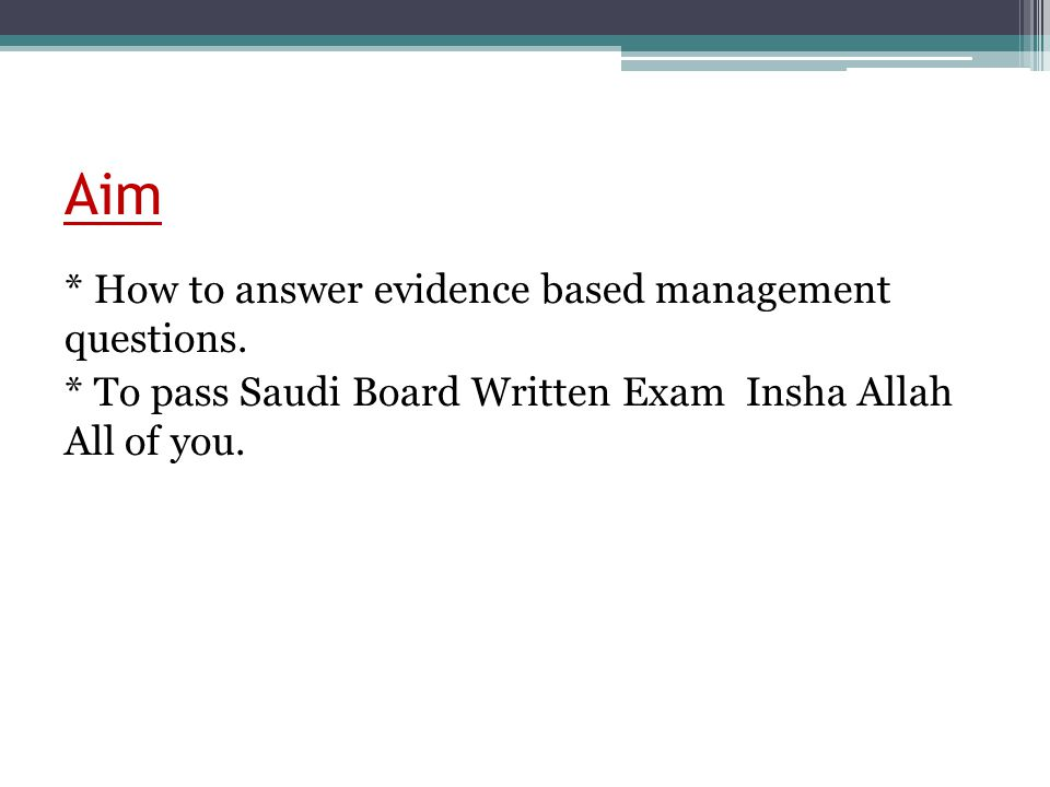 Aim * How to answer evidence based management questions.