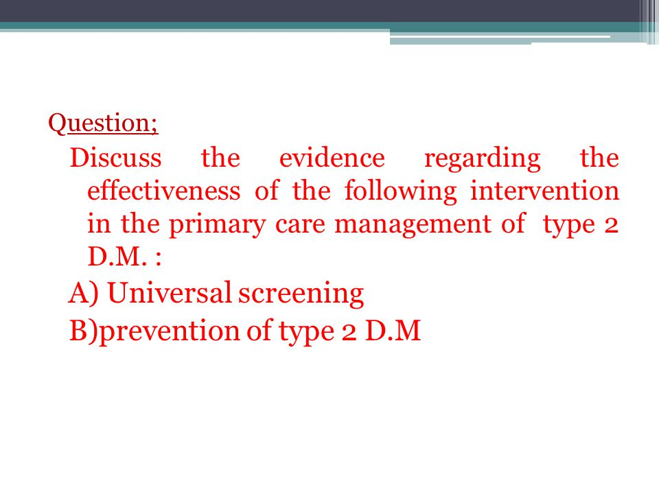 A) Universal screening B)prevention of type 2 D.M