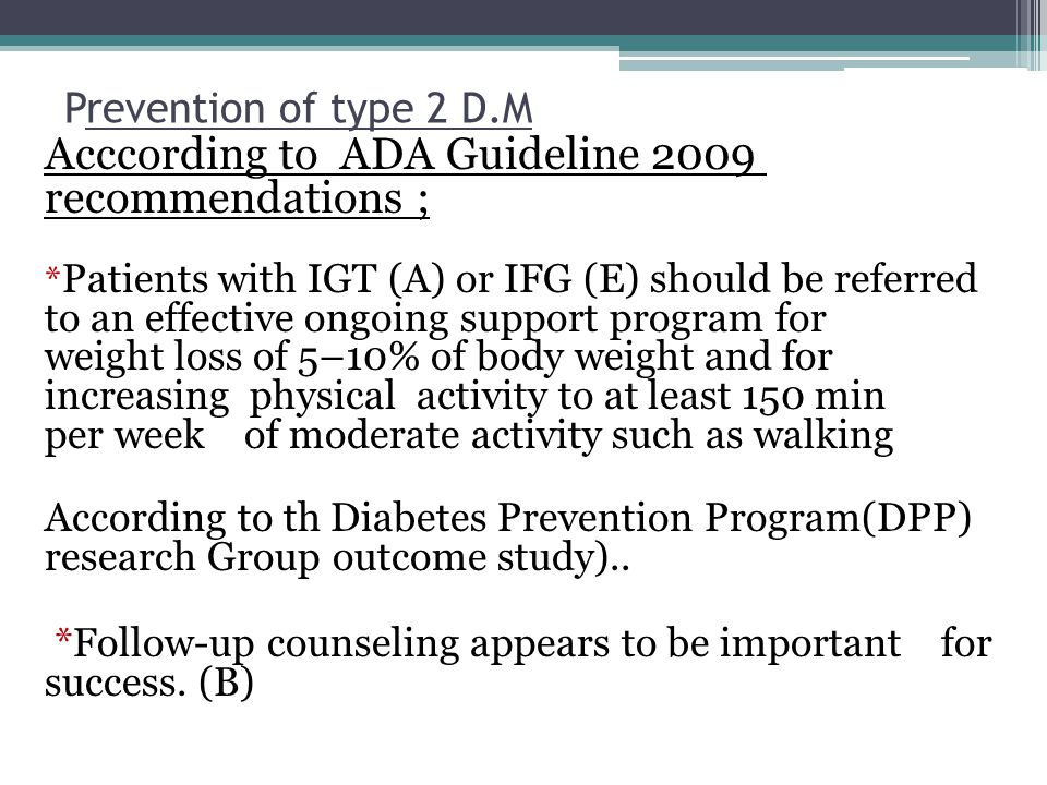 Acccording to ADA Guideline 2009 recommendations ;