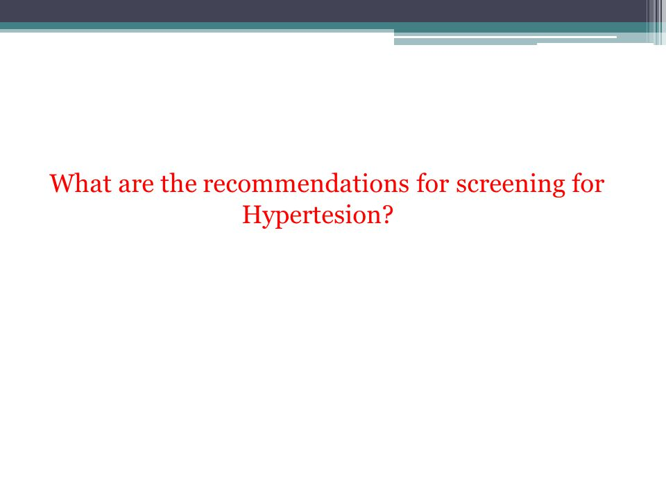 What are the recommendations for screening for Hypertesion