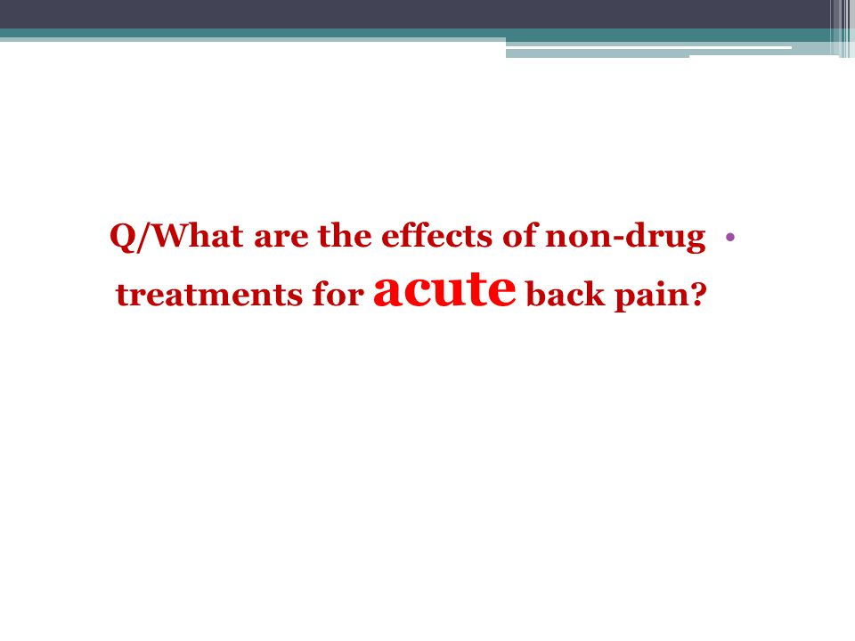 Q/What are the effects of non-drug treatments for acute back pain
