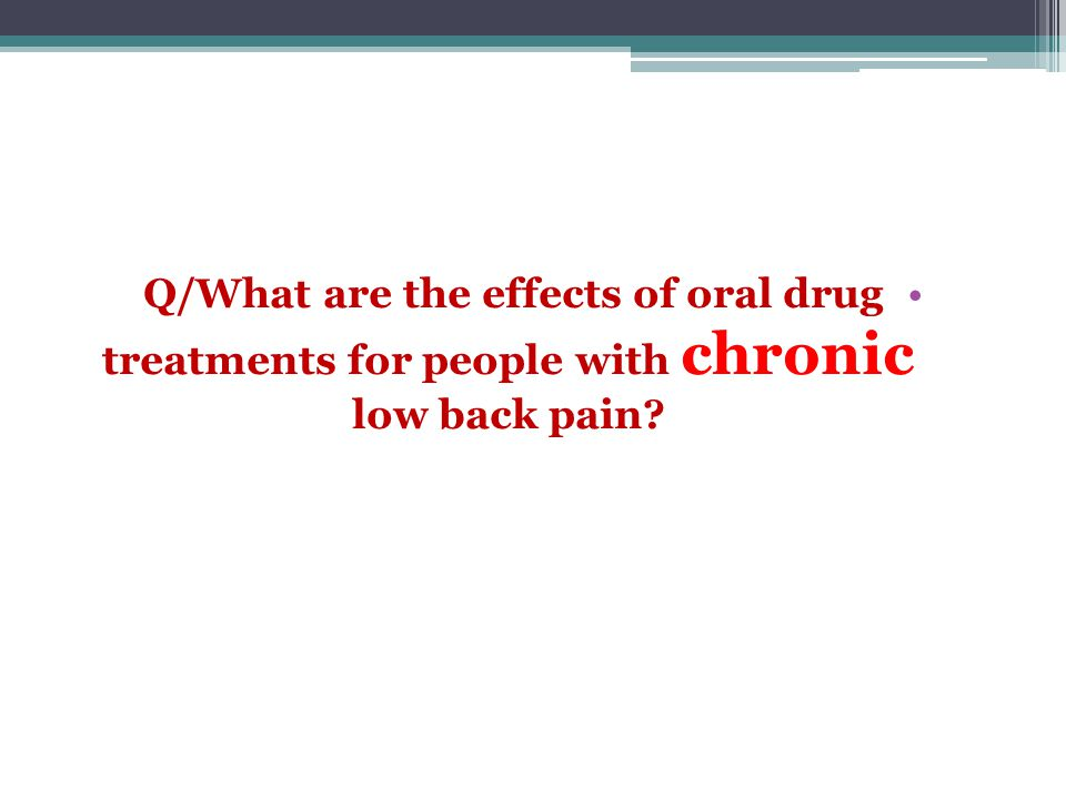 Q/What are the effects of oral drug treatments for people with chronic low back pain